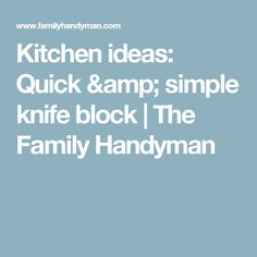 Kitchen ideas: Quick & simple knife block | The Family Handyman
