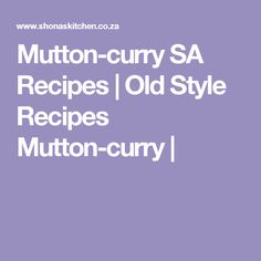 Mutton-curry SA Recipes  |   Old Style Recipes Mutton-curry | Pumpkin Fritters, Christmas Lunch, South African Recipes, The Cure, Curry, Food And Drink, Banana, Yummy Food, Dinner