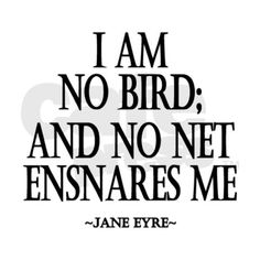 """""""I am no bird; and no net ensnares me; I am a free human being with an independent will."""" Charlotte Bronte (Jane Eyre)"""