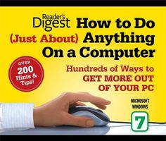 How to Do Just About Anything on a Computer: Microsoft Windows 7 By Editors of Reader's Digest