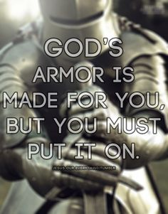 Putting on the armor of God.