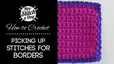 How to Crochet: Picking Up Stitches For Borders... Seems to be having a sound problem, but looks like good information.