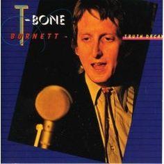 T-Bone Burnett – Truth Decay