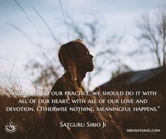 """When we do our practice, we should do it with all of our heart, with all of our love and devotion. Otherwise nothing meaningful happens."" 