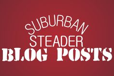 SuburbanSteader.com Blog Posts
