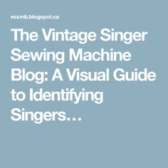 The Vintage Singer Sewing Machine Blog: A Visual Guide to Identifying Singers…