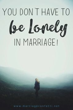 You Don't Have to be Lonely in Marriage - Marriage Confetti