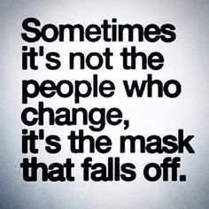 The mask that falls off...