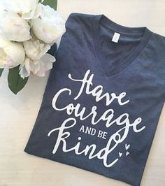 'Have Courage And Be Kind' Inspirational V Neck Tee    eBay