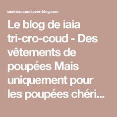 Le blog de iaia tri-cro-coud - Des vêtements de poupées Mais uniquement pour les poupées chéries de corolle,au tricot, crochet et couture.