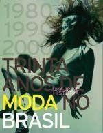 30 Anos de Moda no Brasil - Uma Breve História Livros  30 Anos de Moda no Brasil - Uma Breve História