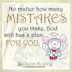 ✞♡✞ No matter how many Mistakes you make, God still has a plan For You. Amen...Little Church Mouse 24 April 2016 ✞♡✞