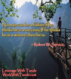 No man can be a failure if he thinks he's a success; If he thinks he is a winner, then he is. ~ Robert W. Service
