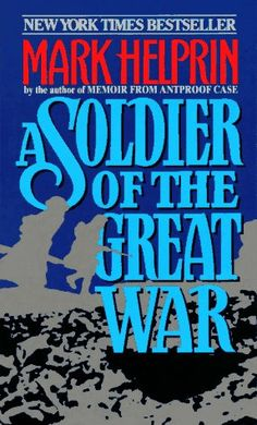 A Soldier of the Great War, by Mark Helprin.  After this one, I was addicted to his beautiful writing.