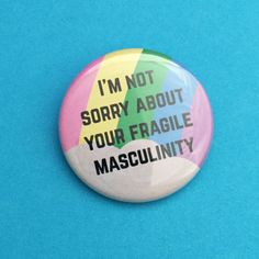 Im Not Sorry About Your Fragile Masculinity Button Badge - Rainbow Badge - Feminist Badge by fairycakes on Etsy https://www.etsy.com/listing/294602759/im-not-sorry-about-your-fragile