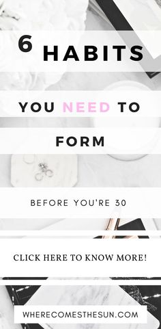6 Habits you NEED to form before you're 30, to become the most successful and better version of yourself.  | healthy lifestyle habits | Lifestyle design | Healthy habits | How to invest in yourself | successful habits ideas | habits ideas | best habits ideas |