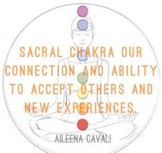 Aileena Cavali Quotes |  Sacral Chakra - Our connection and ability to accept others and new experiences.