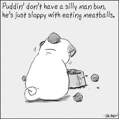 Puddin' don't have a silly man bun, he's just sloppy with eating meatballs.