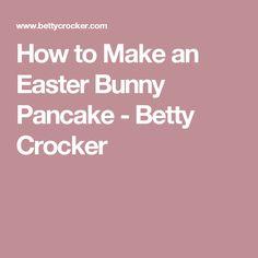 How to Make an Easter Bunny Pancake - Betty Crocker