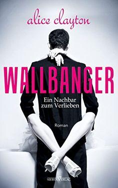 WALLBANGER - Ein Nachbar zum Verlieben: The Cocktail Series 1 von Alice Clayton JANUAR 2015 - Deutsche Erstveröffentlichung  http://www.amazon.de/dp/3864434599/ref=cm_sw_r_pi_dp_F31Vub0P4JE6X