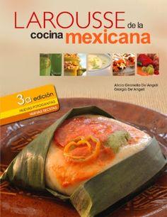 Larousse de la cocina mexicana por Alicia Gironella. Nueva edición corregida y aumentada del clásico recetario de la cocina mexicana