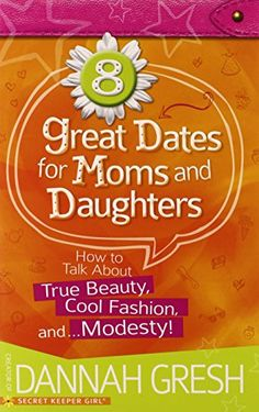 8 Great Dates for Moms and Daughters: How to Talk About True Beauty, Cool Fashion, and...Modesty! by Dannah Gresh http://www.amazon.com/dp/0736961143/ref=cm_sw_r_pi_dp_AWttvb1P6WXP3