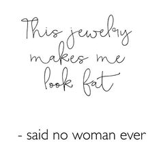 Jewelry quote about self image. Because jewels just never fits like cloths do!