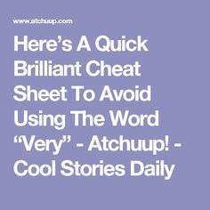 "Here's A Quick Brilliant Cheat Sheet To Avoid Using The Word ""Very"" - Atchuup! - Cool Stories Daily"