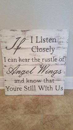 Hand made hand painted wood sign that reads: If I Listen Closely I Can Hear The Rustle Of Angel Wings And Know That Your Still With Us. Measures approx 21 Tall x 21 Long. Can be painted in any colors by request. Please view my shop for additional creations that Ive made.