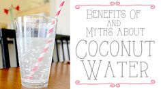 Benefits Of and Myths About Drinking Coconut Water.  We've been drinking it for almost 30 yrs now and love it with a bit of young coconut meat!