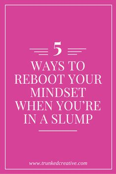 5 Way to Reboot When You're in a Creative Slump! From trunkedcreative.com