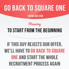 """""""Go back to square one"""" means """"to start from the beginning"""". Example: If this guy rejects our offer, we'll have to go back to square one and start the whole recruitment process again. Get our apps for learning English: learzing.com"""