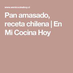 Pan amasado, receta chilena | En Mi Cocina Hoy