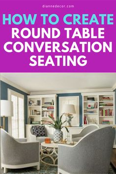 Round table sitting areas have increased in popularity over in past 10 years. So, how do you create the perfect round table sitting area?  #roundtable #conversationseating #seatingideas #livingroomideas #readingnook #roundtableseating #smalllivingroomideas #sittingroom #sittingroomideas