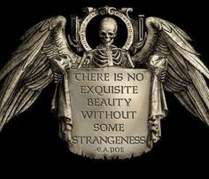 """""""There is no exquisite beauty without some strangeness."""" Edgar Allan Poe"""