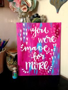 "NEW ORIGINAL PRODUCT ADDED... ""You Were Made For More"" Flat Panel Canvas (8x10). Order yours today at valeriewienersart.com!"