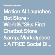 Motion AI Launches Bot Store - World's First Chatbot Store & Marketplace :: A FREE Social Digital Signage Software - Everyone Broadcasts Now