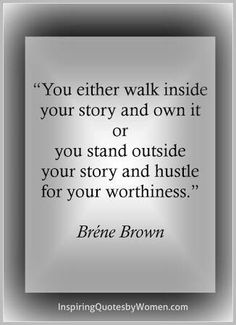 Quotes Sayings and Affirmations Your Story Brene Brown Great Quotes, Quotes To Live By, Me Quotes, Motivational Quotes, Inspirational Quotes, Strong Quotes, Change Quotes, Honor Quotes, Body Quotes