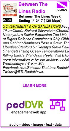#GOVERNMENT #PODCAST  Between The Lines Radio Newsmagazine (Broadcast quality 128-kbps)    Between The Lines Week Ending 1/13/17 (128 kbps)    READ:  https://podDVR.COM/?c=4776011b-4623-a20a-b8bd-f9a30a009cea
