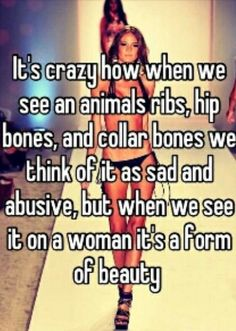 So true! People shouldn't look like they've been starved and abused like mistreated stray animals!