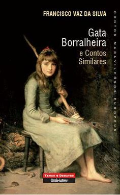 Gata borralheira e contos similares / textos seleccionados, traduzidos e comentador por Francisco Vaz da Silva
