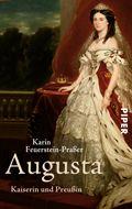 """Karin Feuerstein-Praßer - """"Augusta. Kaiserin und Preußin"""""""