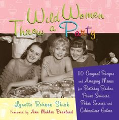 Wild Women Throw a Party: 110 Original Recipes and Amazing Menus for Birthday Bashes, Power Showers, Poker Soirees, and Celebrations Galore by Lynette Rohrer Shirk http://smile.amazon.com/dp/1573242845/ref=cm_sw_r_pi_dp_Eqypvb0RAH0KF