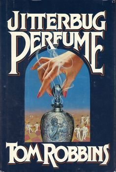 Jitterbug Perfume is an epic. which is to say, it begins in the forests of ancient Bohemia and doesn't conclude until nine o'clock tonight [Paris time].