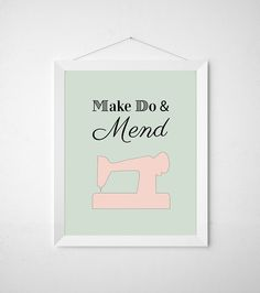 8 x 10 Make Do & Mend Sewing Art - Sewing Room Decor, Sewing Machine Art, Craft Room Art, Sewing Poster. $15.00, via Etsy.