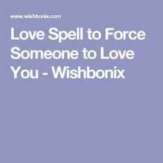 Love Spell to Force Someone to Love You - Wishbonix