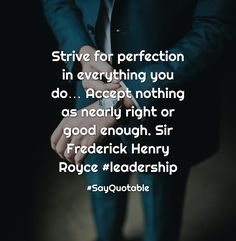 Quotes about Strive for perfection in everything you do… Accept nothing as nearly right or good enough. Sir Frederick Henry Royce  #leadership with images background, share as cover photos, profile pictures on WhatsApp, Facebook and Instagram or HD wallpaper - Best quotes