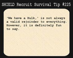 S.H.I.E.L.D. Recruit Survival Tip #225:'We have a Hulk,' is not always a valid rejoinder to everything. However, it is definitely fun to say.