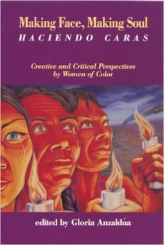 Amazon.com: Making Face, Making Soul/Haciendo Caras: Creative and Critical Perspectives by Feminists of Color (9781879960107): Gloria Anzaldua: Books