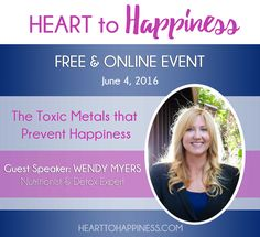 Join the Heart to Happiness Summit today and hear me speak about The Toxic Metals that Prevent Happiness. You might find yourself feeling like it's harder than EVER to be happy, even just SOME of the time. This summit will help change that and its all for FREE!